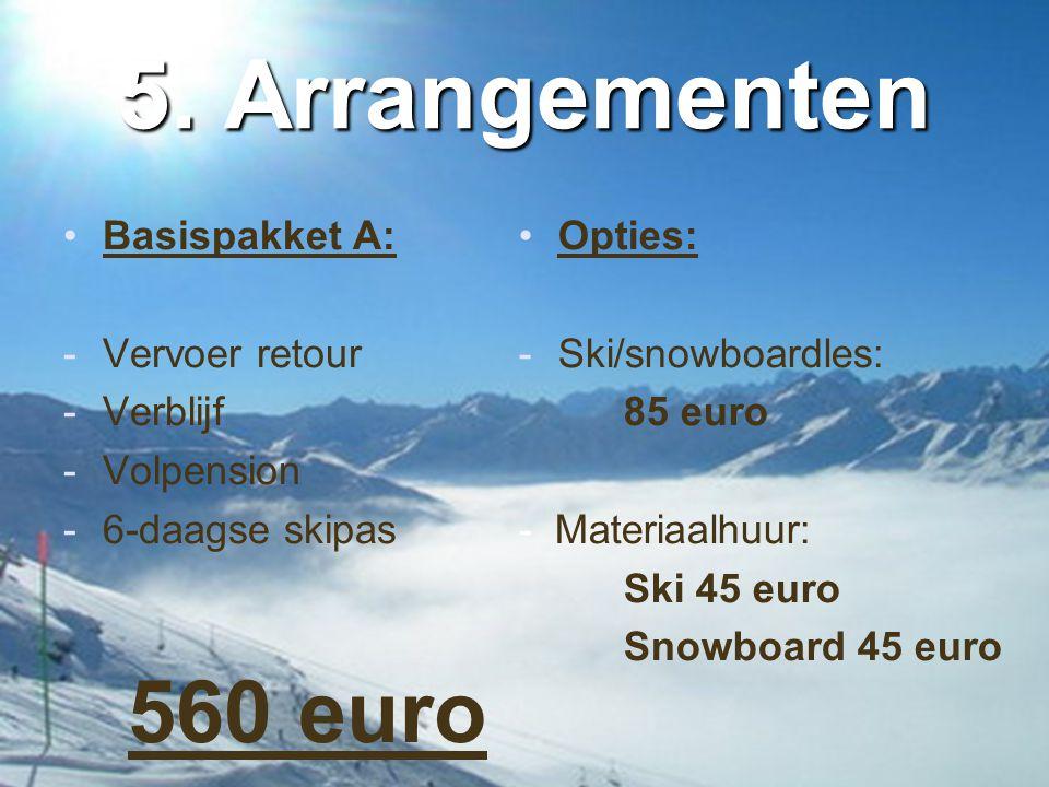 5. Arrangementen •Basispakket A: -Vervoer retour -Verblijf -Volpension -6-daagse skipas 560 euro • •Opties: - -Ski/snowboardles: 85 euro - Materiaalhu