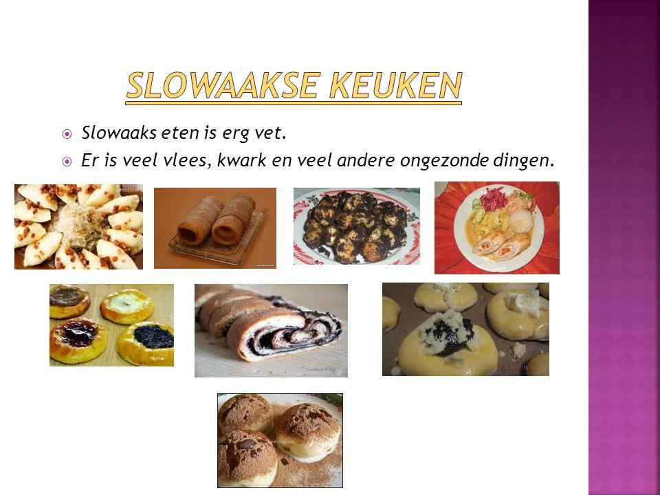  Slowaaks eten is erg vet.  Er is veel vlees, kwark en veel andere ongezonde dingen.