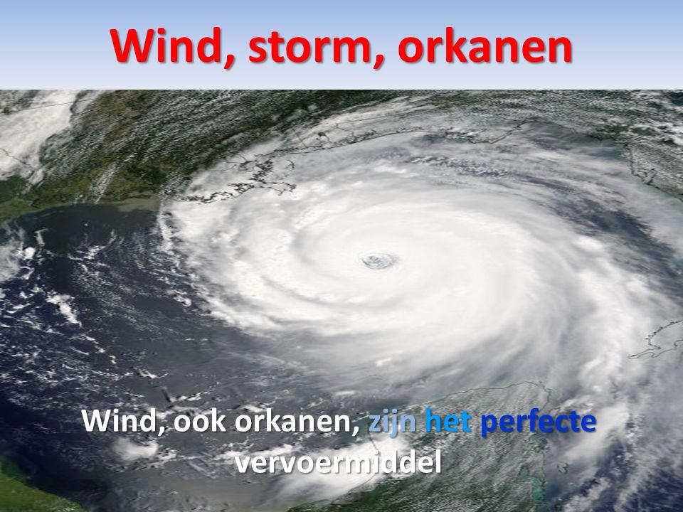 Wind, storm, orkanen Wind, ook orkanen, zijn het perfecte vervoermiddel