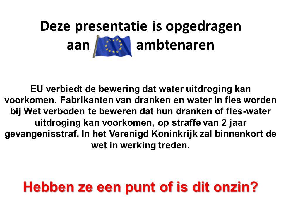 Deze presentatie is opgedragen aan ambtenaren EU verbiedt de bewering dat water uitdroging kan voorkomen. Fabrikanten van dranken en water in fles wor