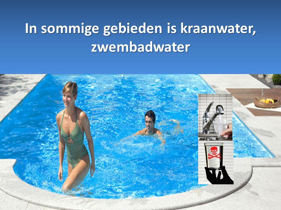 In sommige gebieden is kraanwater, zwembadwater