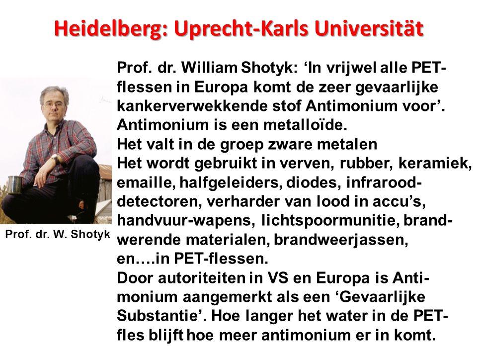 Heidelberg: Uprecht-Karls Universität Prof. dr. William Shotyk: 'In vrijwel alle PET- flessen in Europa komt de zeer gevaarlijke kankerverwekkende sto