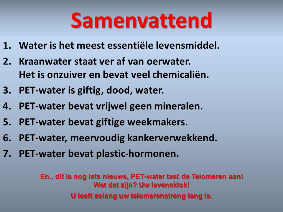 Samenvattend 1.Water is het meest essentiële levensmiddel. 2.Kraanwater staat ver af van oerwater. Het is onzuiver en bevat veel chemicaliën. 3.PET-wa