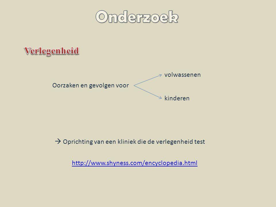 Oorzaken en gevolgen voor volwassenen kinderen  Oprichting van een kliniek die de verlegenheid test http://www.shyness.com/encyclopedia.html