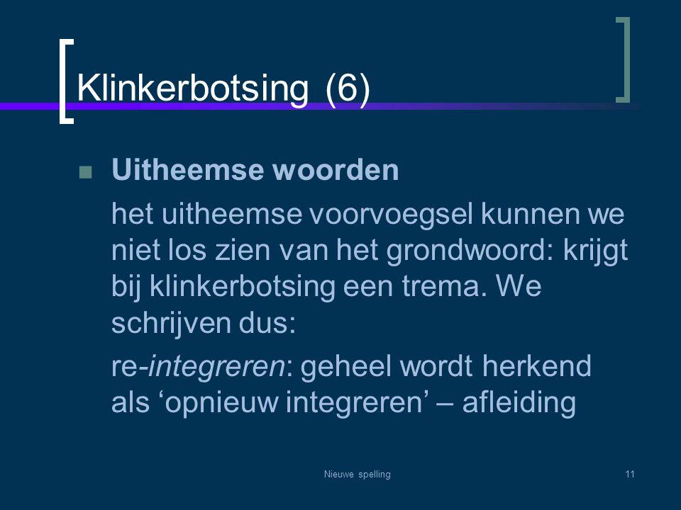 Nieuwe spelling11 Klinkerbotsing (6)  Uitheemse woorden het uitheemse voorvoegsel kunnen we niet los zien van het grondwoord: krijgt bij klinkerbotsi