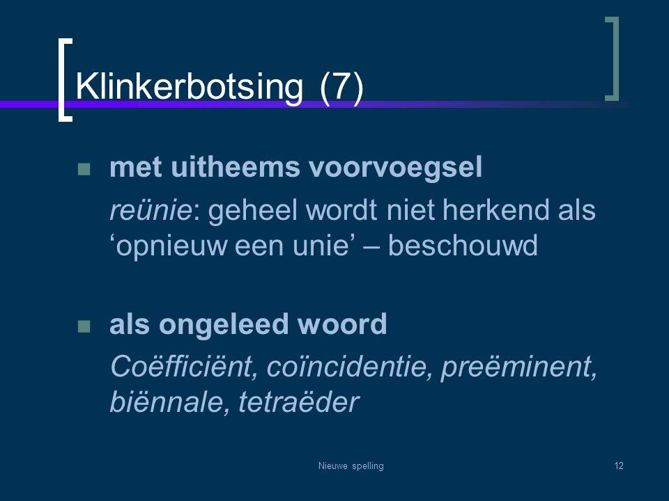 Nieuwe spelling12 Klinkerbotsing (7)  met uitheems voorvoegsel reünie: geheel wordt niet herkend als 'opnieuw een unie' – beschouwd  als ongeleed wo