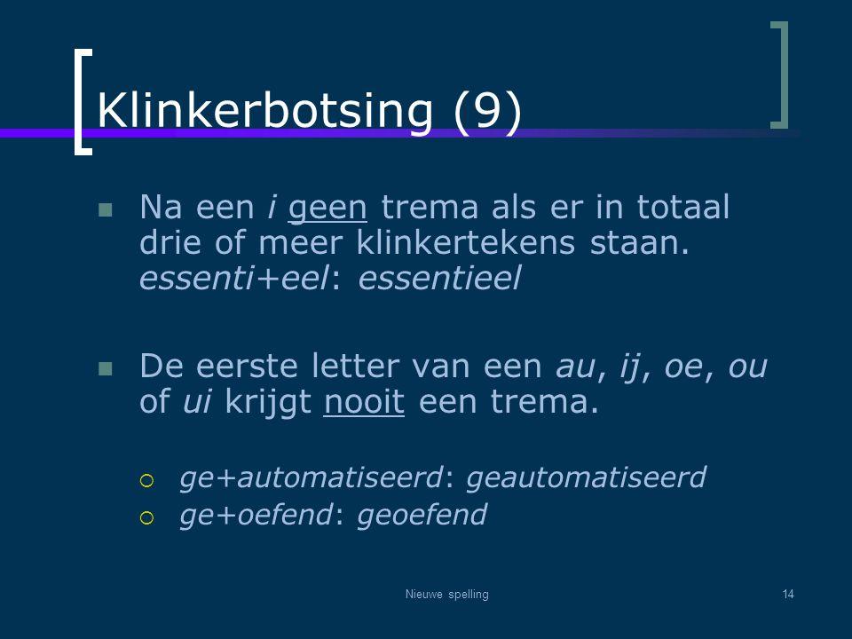 Nieuwe spelling14 Klinkerbotsing (9)  Na een i geen trema als er in totaal drie of meer klinkertekens staan. essenti+eel: essentieel  De eerste lett