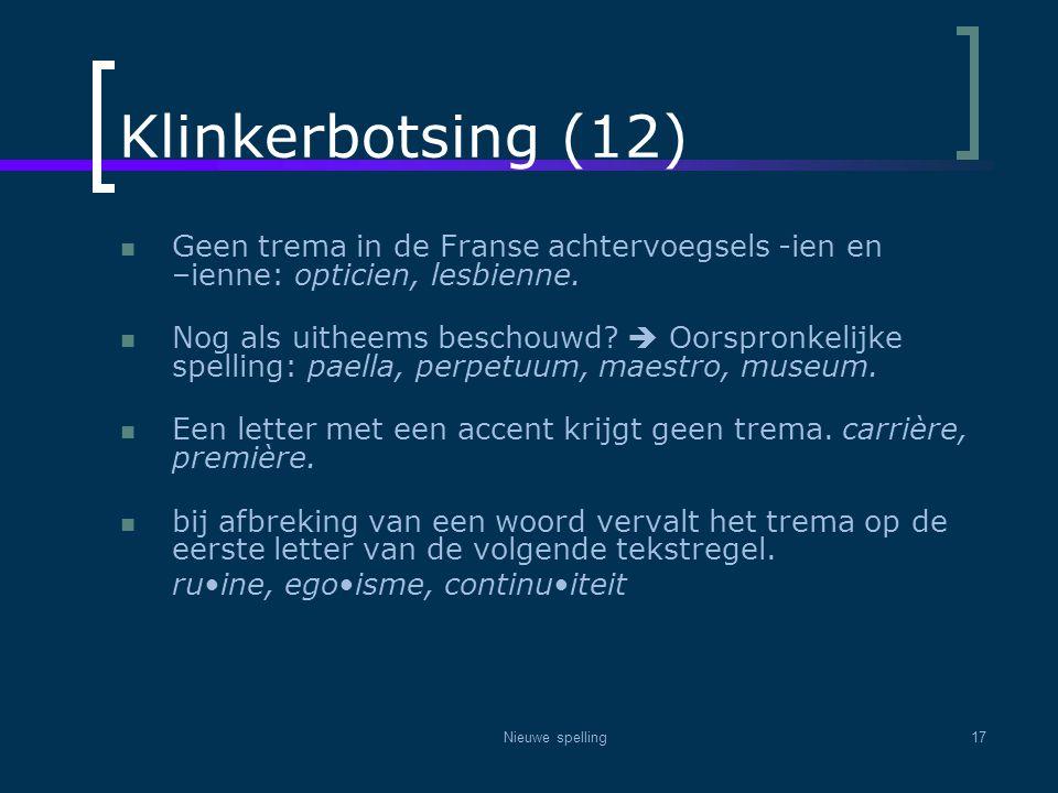 Nieuwe spelling17 Klinkerbotsing (12)  Geen trema in de Franse achtervoegsels -ien en –ienne: opticien, lesbienne.  Nog als uitheems beschouwd?  Oo