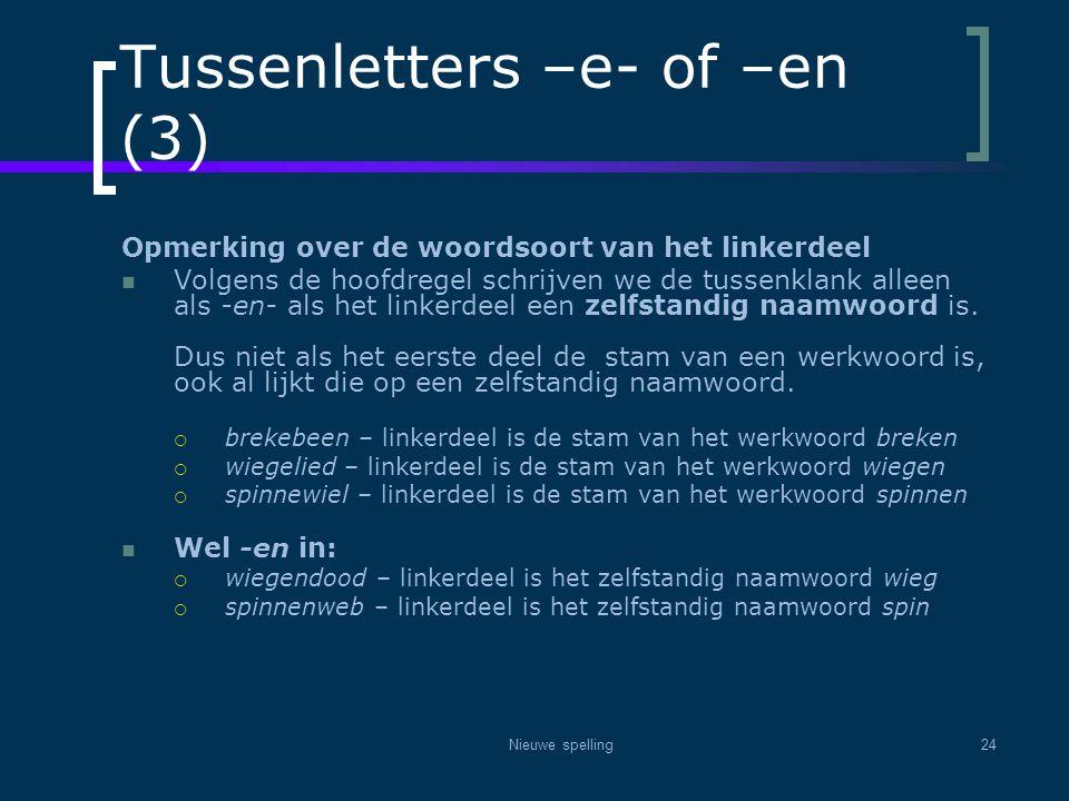 Nieuwe spelling24 Tussenletters –e- of –en (3) Opmerking over de woordsoort van het linkerdeel  Volgens de hoofdregel schrijven we de tussenklank all
