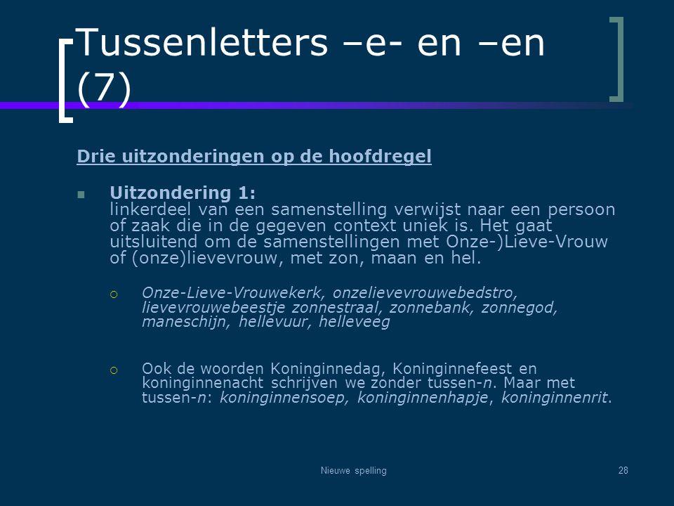 Nieuwe spelling28 Tussenletters –e- en –en (7) Drie uitzonderingen op de hoofdregel  Uitzondering 1: linkerdeel van een samenstelling verwijst naar e