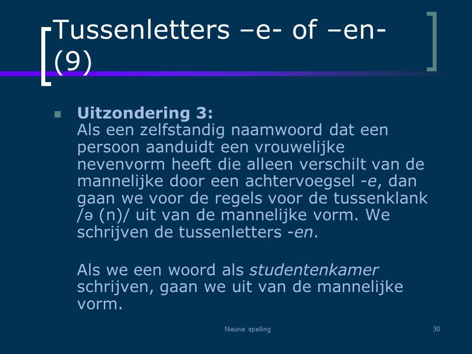 Nieuwe spelling30 Tussenletters –e- of –en- (9)  Uitzondering 3: Als een zelfstandig naamwoord dat een persoon aanduidt een vrouwelijke nevenvorm hee