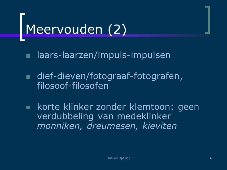 Nieuwe spelling4 Meervouden (2)  laars-laarzen/impuls-impulsen  dief-dieven/fotograaf-fotografen, filosoof-filosofen  korte klinker zonder klemtoon