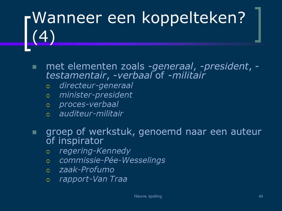 Nieuwe spelling44 Wanneer een koppelteken? (4)  met elementen zoals -generaal, -president, - testamentair, -verbaal of -militair  directeur-generaal