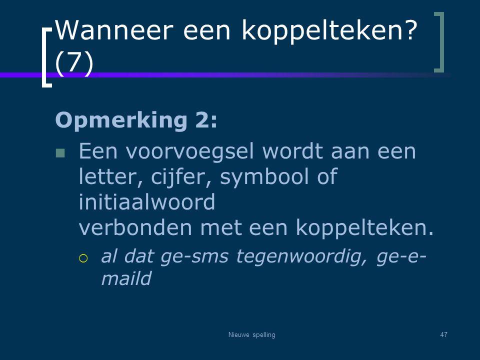 Nieuwe spelling47 Wanneer een koppelteken? (7) Opmerking 2:  Een voorvoegsel wordt aan een letter, cijfer, symbool of initiaalwoord verbonden met een