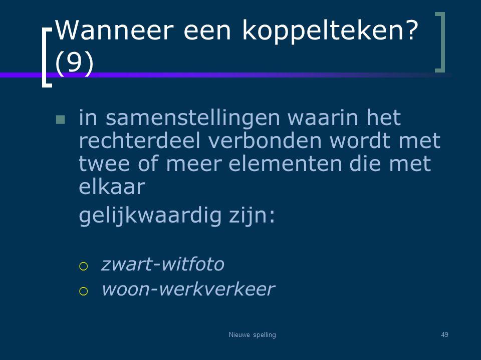 Nieuwe spelling49 Wanneer een koppelteken? (9)  in samenstellingen waarin het rechterdeel verbonden wordt met twee of meer elementen die met elkaar g