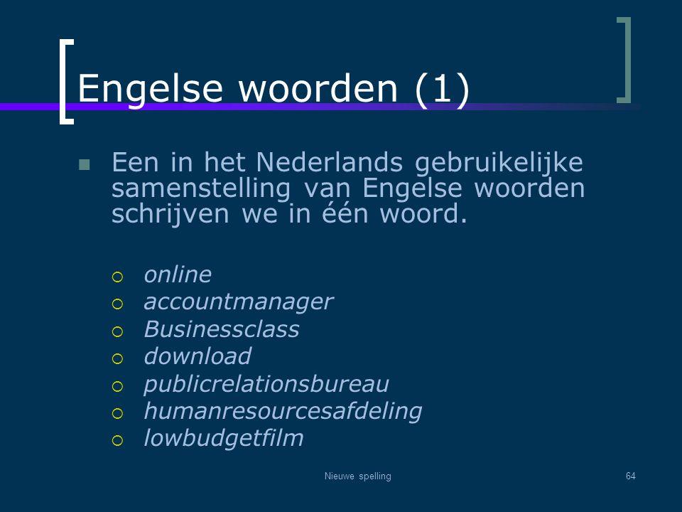 Nieuwe spelling64 Engelse woorden (1)  Een in het Nederlands gebruikelijke samenstelling van Engelse woorden schrijven we in één woord.  online  ac