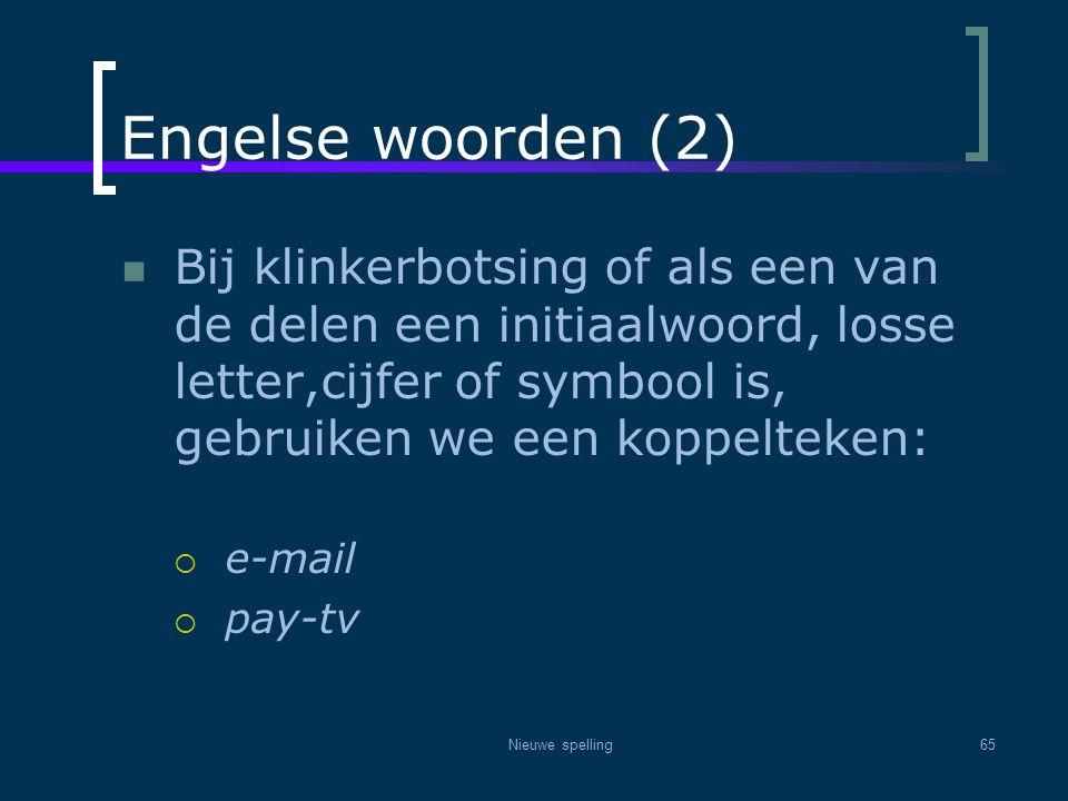 Nieuwe spelling65 Engelse woorden (2)  Bij klinkerbotsing of als een van de delen een initiaalwoord, losse letter,cijfer of symbool is, gebruiken we