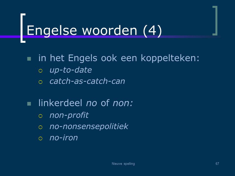 Nieuwe spelling67 Engelse woorden (4)  in het Engels ook een koppelteken:  up-to-date  catch-as-catch-can  linkerdeel no of non:  non-profit  no