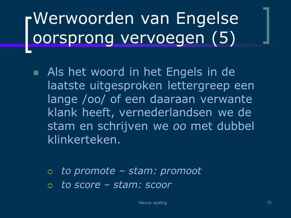 Nieuwe spelling73 Werwoorden van Engelse oorsprong vervoegen (5)  Als het woord in het Engels in de laatste uitgesproken lettergreep een lange /oo/ o