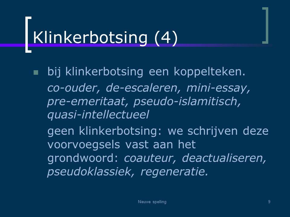 Nieuwe spelling9 Klinkerbotsing (4)  bij klinkerbotsing een koppelteken. co-ouder, de-escaleren, mini-essay, pre-emeritaat, pseudo-islamitisch, quasi