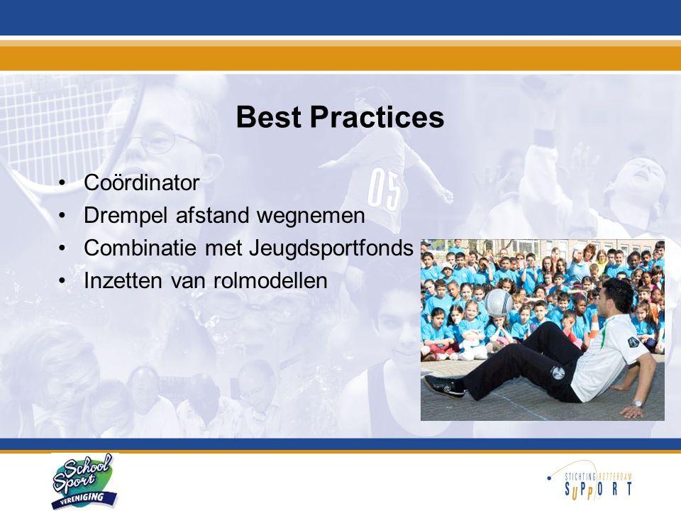Best Practices •Coördinator •Drempel afstand wegnemen •Combinatie met Jeugdsportfonds •Inzetten van rolmodellen