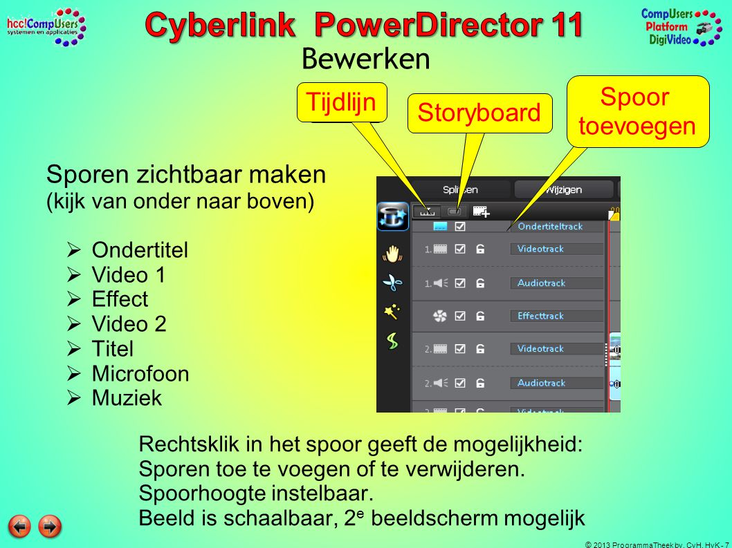 © 2013 ProgrammaTheek bv, CvH, HvK - 8 Bewerken Bediening voor voorbeeldvenster Spoor selecteren Clips naar tijdlijn slepen (let op zwarte lijn) of rechtsklik op > tijdlijn!.