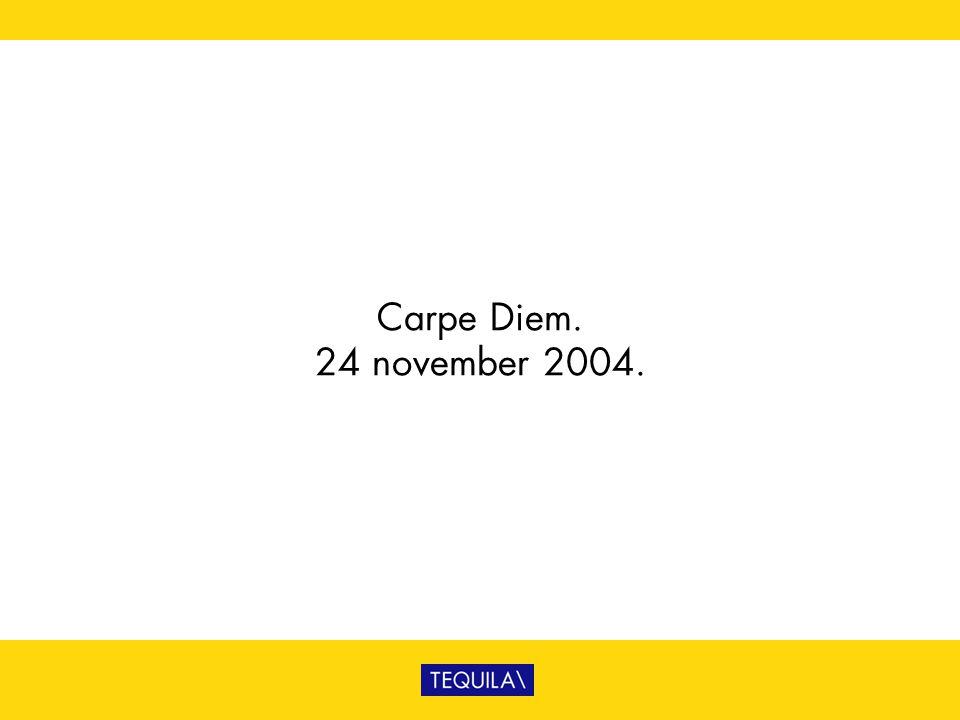 Carpe Diem. 24 november 2004.