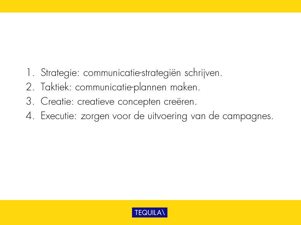 1. Strategie: communicatie-strategiën schrijven. 2. Taktiek: communicatie-plannen maken. 3. Creatie: creatieve concepten creëren. 4. Executie: zorgen