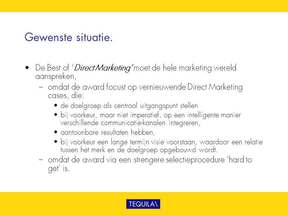 Gewenste situatie. • De Best of 'Direct Marketing' moet de hele marketing wereld aanspreken, – omdat de award focust op vernieuwende Direct Marketing