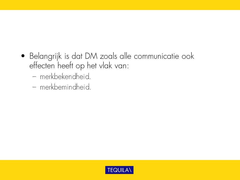 • Belangrijk is dat DM zoals alle communicatie ook effecten heeft op het vlak van: – merkbekendheid. – merkbemindheid.