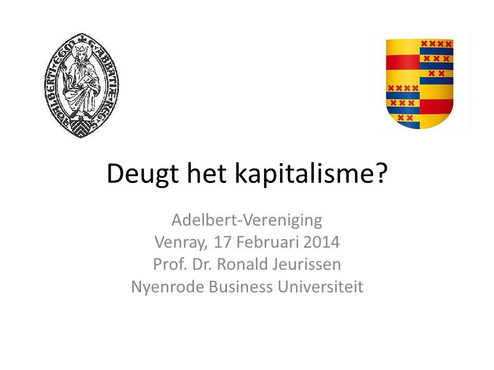 Deugt het kapitalisme? Adelbert-Vereniging Venray, 17 Februari 2014 Prof. Dr. Ronald Jeurissen Nyenrode Business Universiteit