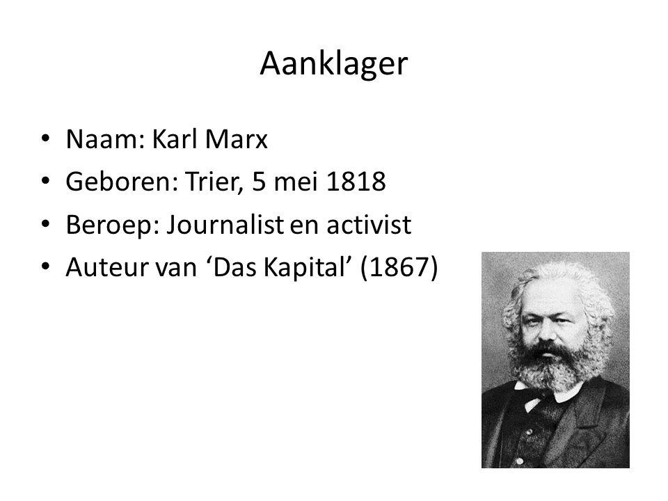 Aanklager • Naam: Karl Marx • Geboren: Trier, 5 mei 1818 • Beroep: Journalist en activist • Auteur van 'Das Kapital' (1867)