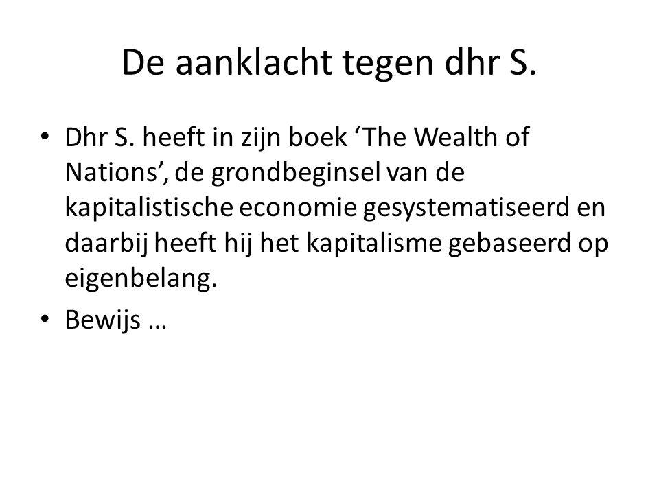 De aanklacht tegen dhr S. • Dhr S. heeft in zijn boek 'The Wealth of Nations', de grondbeginsel van de kapitalistische economie gesystematiseerd en da