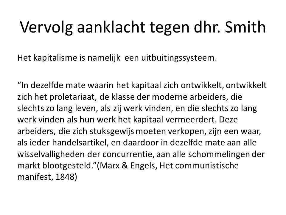 """Vervolg aanklacht tegen dhr. Smith Het kapitalisme is namelijk een uitbuitingssysteem. """"In dezelfde mate waarin het kapitaal zich ontwikkelt, ontwikke"""