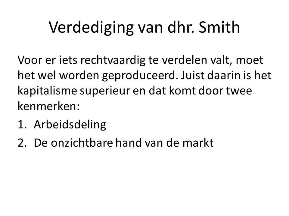 Verdediging van dhr. Smith Voor er iets rechtvaardig te verdelen valt, moet het wel worden geproduceerd. Juist daarin is het kapitalisme superieur en