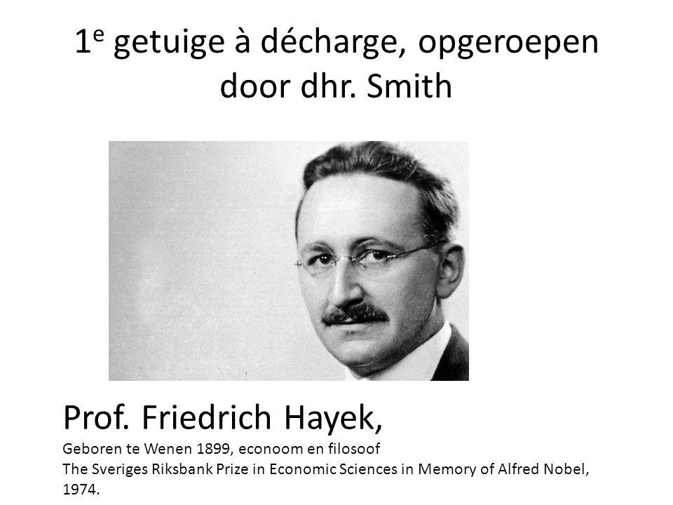 1 e getuige à décharge, opgeroepen door dhr. Smith Prof. Friedrich Hayek, Geboren te Wenen 1899, econoom en filosoof The Sveriges Riksbank Prize in Ec