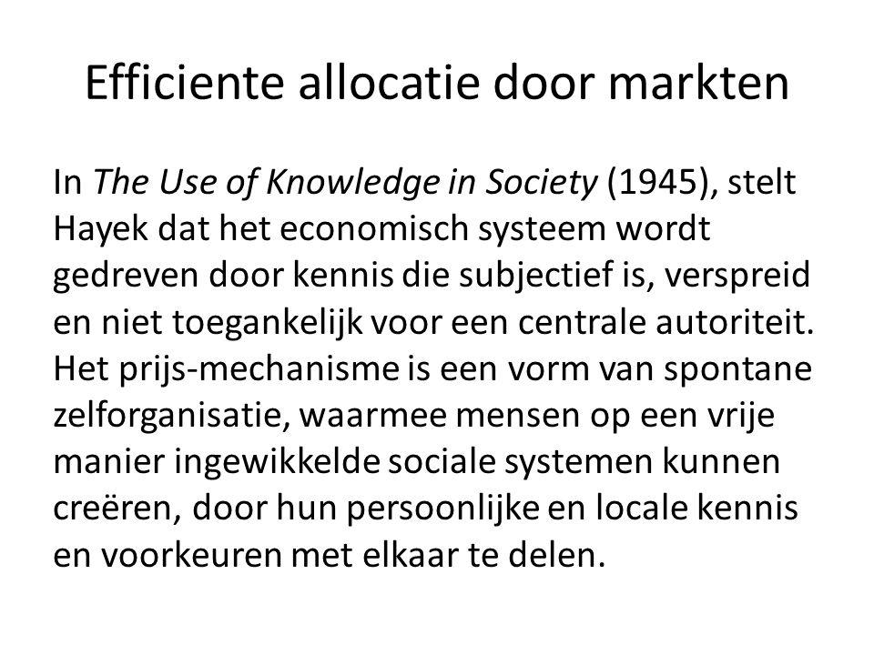 Efficiente allocatie door markten In The Use of Knowledge in Society (1945), stelt Hayek dat het economisch systeem wordt gedreven door kennis die sub