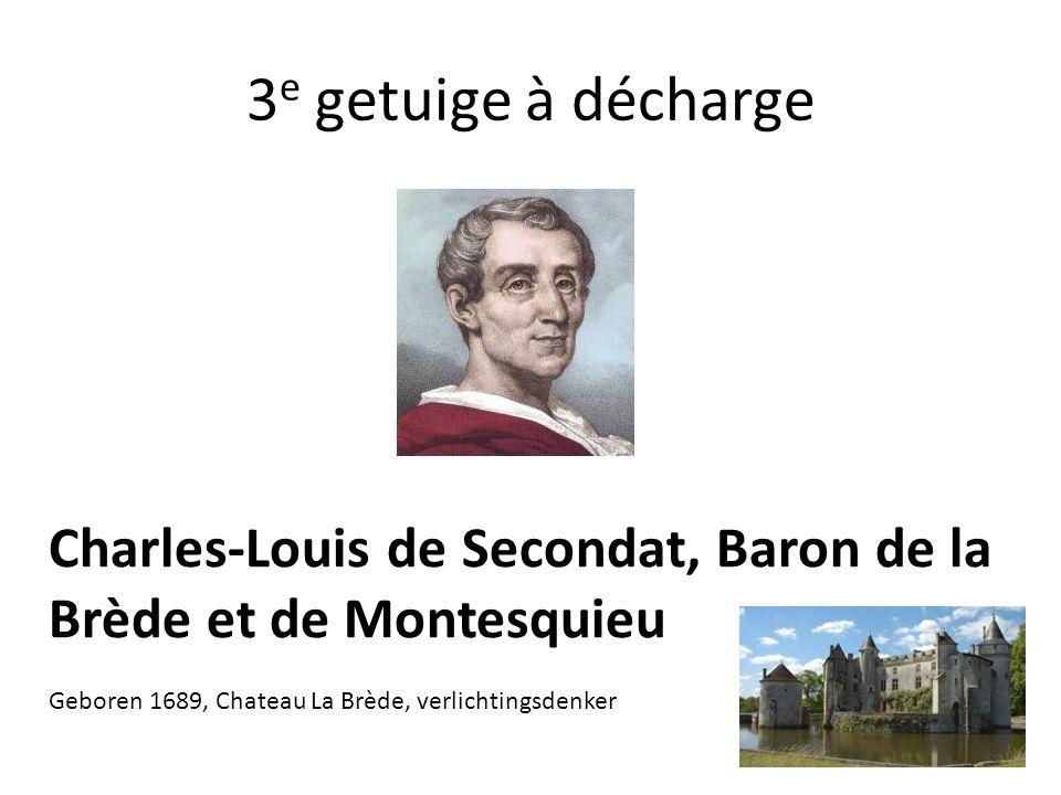 3 e getuige à décharge Charles-Louis de Secondat, Baron de la Brède et de Montesquieu Geboren 1689, Chateau La Brède, verlichtingsdenker