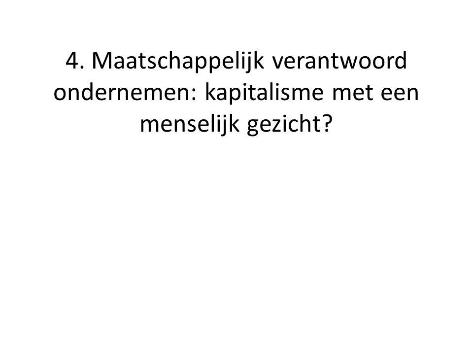 4. Maatschappelijk verantwoord ondernemen: kapitalisme met een menselijk gezicht?