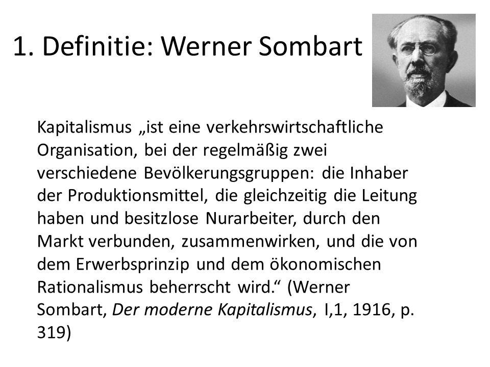"""1. Definitie: Werner Sombart Kapitalismus """"ist eine verkehrswirtschaftliche Organisation, bei der regelmäßig zwei verschiedene Bevölkerungsgruppen: di"""