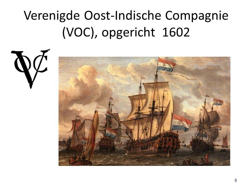 Verenigde Oost-Indische Compagnie (VOC), opgericht 1602 8