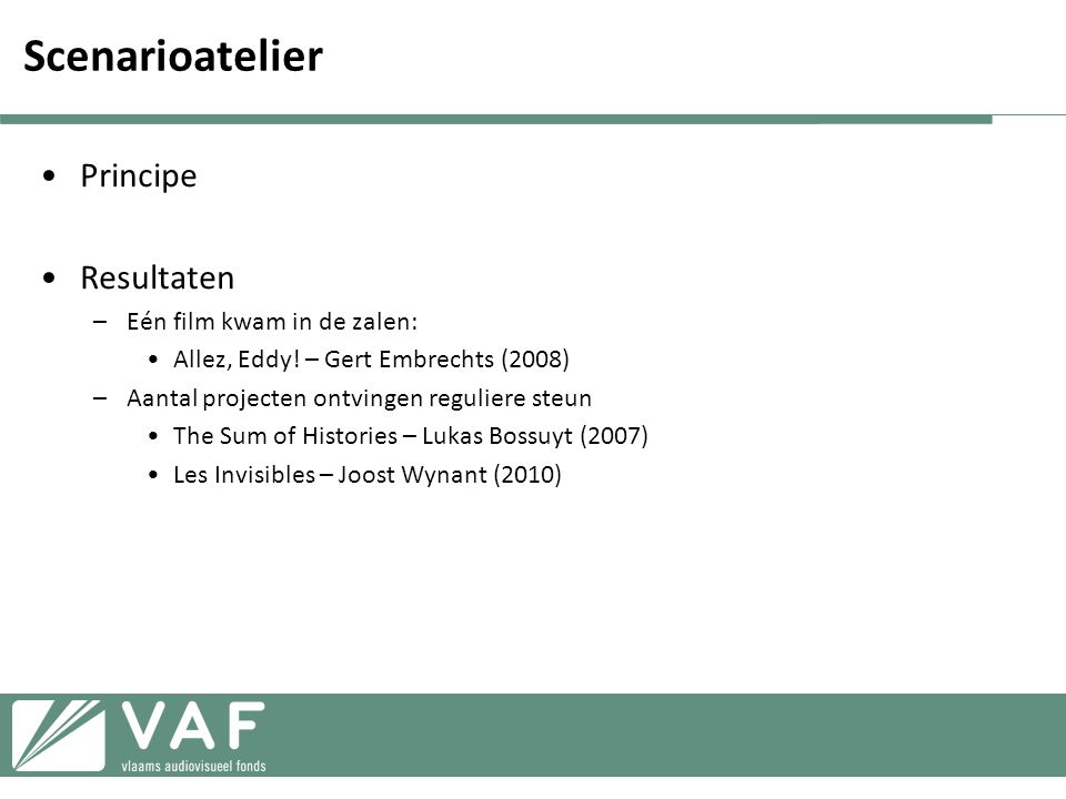 Scenarioatelier •Principe •Resultaten –Eén film kwam in de zalen: •Allez, Eddy.
