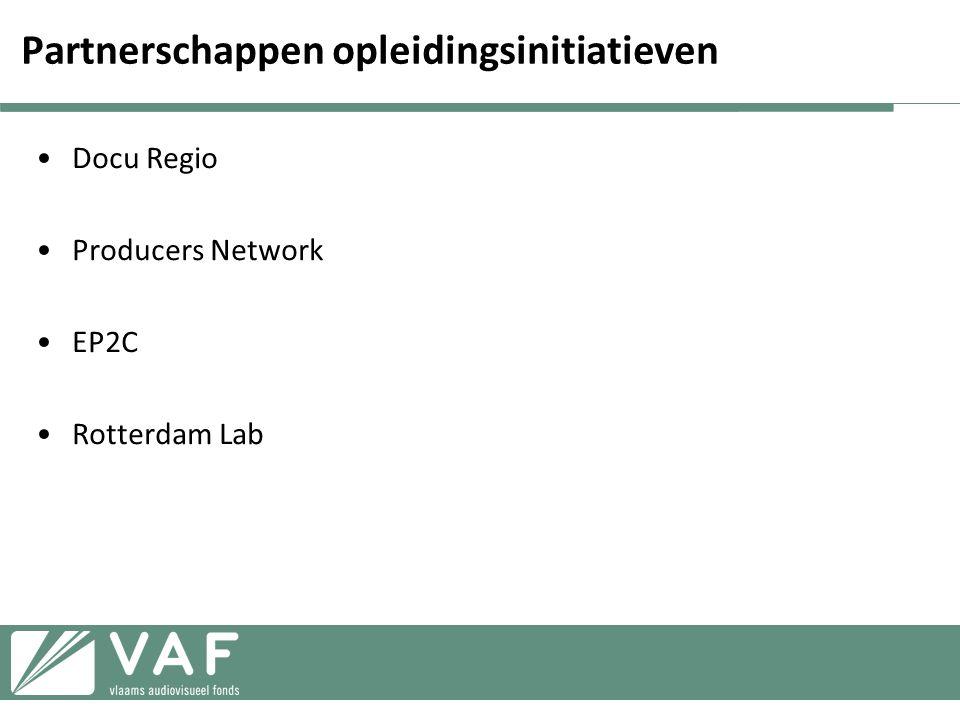 Partnerschappen opleidingsinitiatieven •Docu Regio •Producers Network •EP2C •Rotterdam Lab