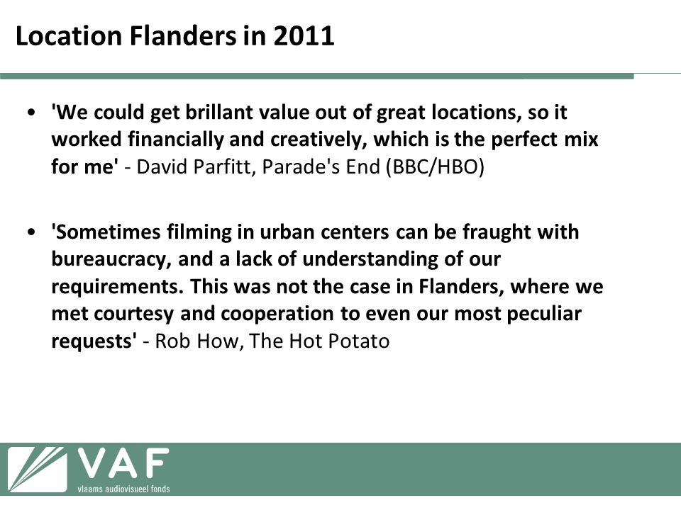 Location Flanders in 2011 •'We could get brillant value out of great locations, so it worked financially and creatively, which is the perfect mix for