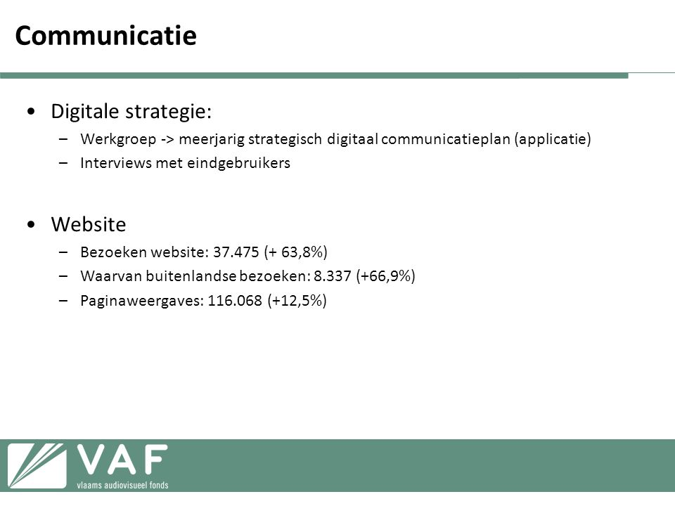 Communicatie •Digitale strategie: –Werkgroep -> meerjarig strategisch digitaal communicatieplan (applicatie) –Interviews met eindgebruikers •Website –