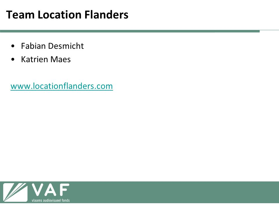 Team Location Flanders •Fabian Desmicht •Katrien Maes www.locationflanders.com