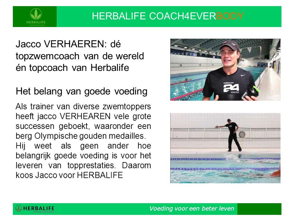 Voeding voor een beter leven HERBALIFE COACH4EVERBODY Jacco VERHAEREN: dé topzwemcoach van de wereld én topcoach van Herbalife Het belang van goede vo