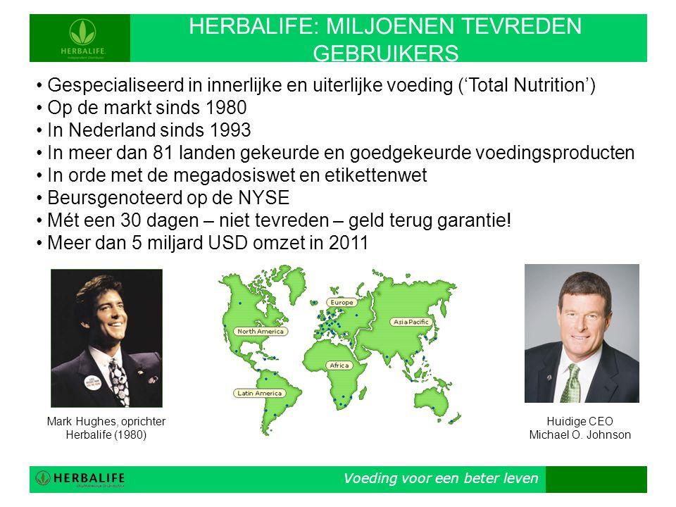 Voeding voor een beter leven HERBALIFE: MILJOENEN TEVREDEN GEBRUIKERS • Gespecialiseerd in innerlijke en uiterlijke voeding ('Total Nutrition') • Op d