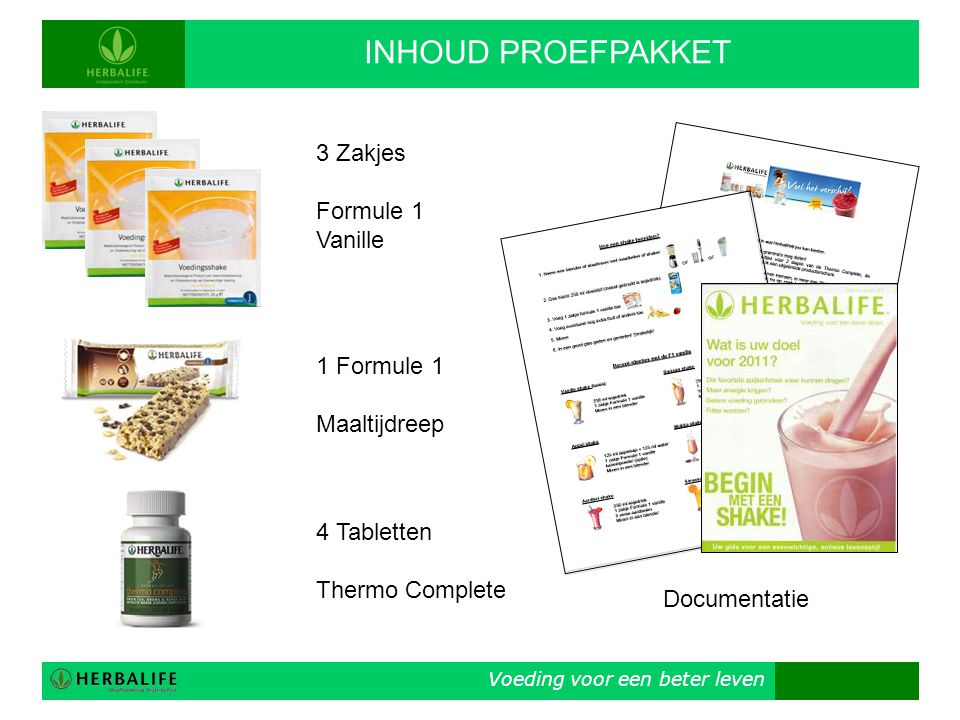 Voeding voor een beter leven INHOUD PROEFPAKKET 3 Zakjes Formule 1 Vanille 1 Formule 1 Maaltijdreep 4 Tabletten Thermo Complete Documentatie