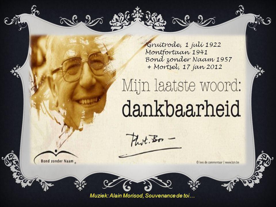 Grasduinen in vroegere spreuken van de Bond zonder Naam Muziek: Alain Morisod, Souvenance de toi… °Gruitrode, 1 juli 1922 Montfortaan 1941 Bond zonder Naam 1957 + Mortsel, 17 jan 2012